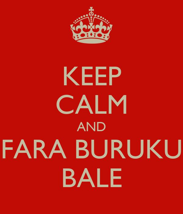 KEEP CALM AND FARA BURUKU BALE