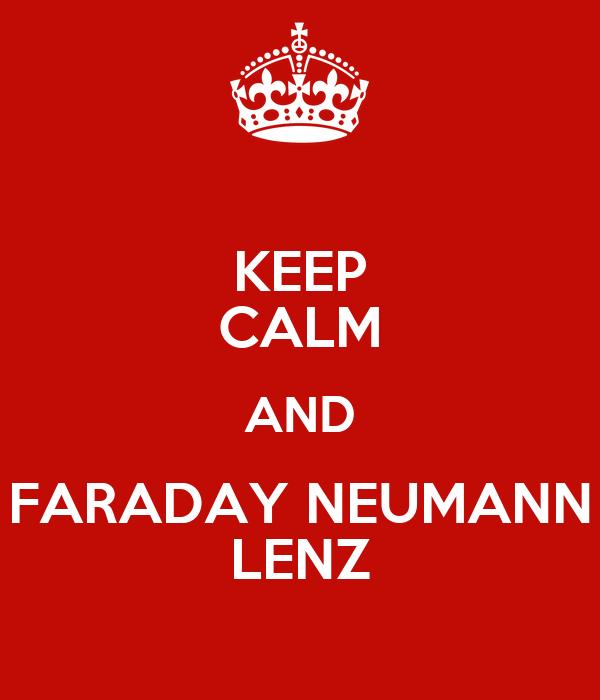 KEEP CALM AND FARADAY NEUMANN LENZ