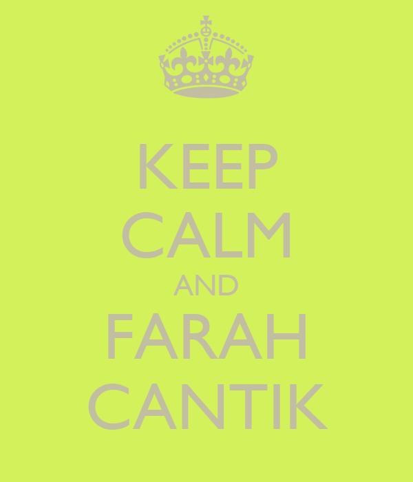 KEEP CALM AND FARAH CANTIK