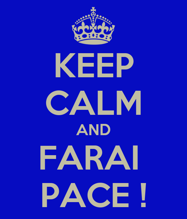 KEEP CALM AND FARAI  PACE !