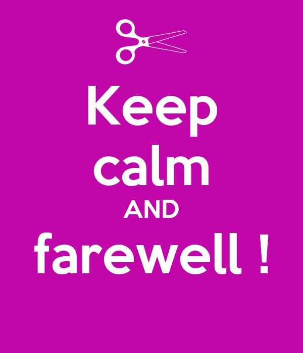 Keep calm AND farewell !