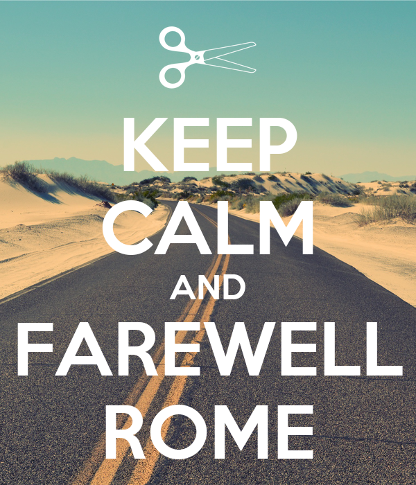 KEEP CALM AND FAREWELL ROME