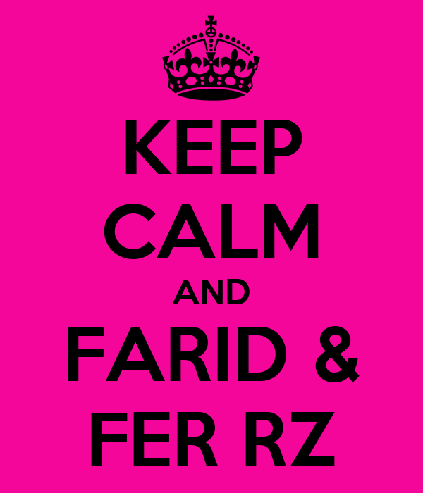 KEEP CALM AND FARID & FER RZ