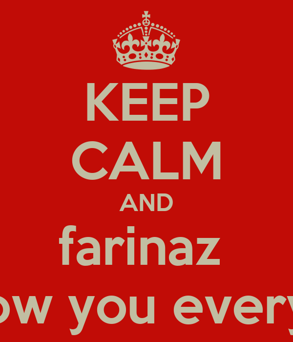 KEEP CALM AND farinaz  i'll show you everything