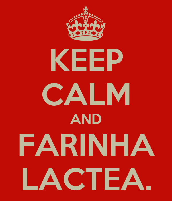 KEEP CALM AND FARINHA LACTEA.