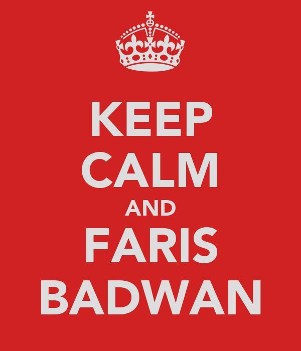KEEP CALM AND FARIS BADWAN