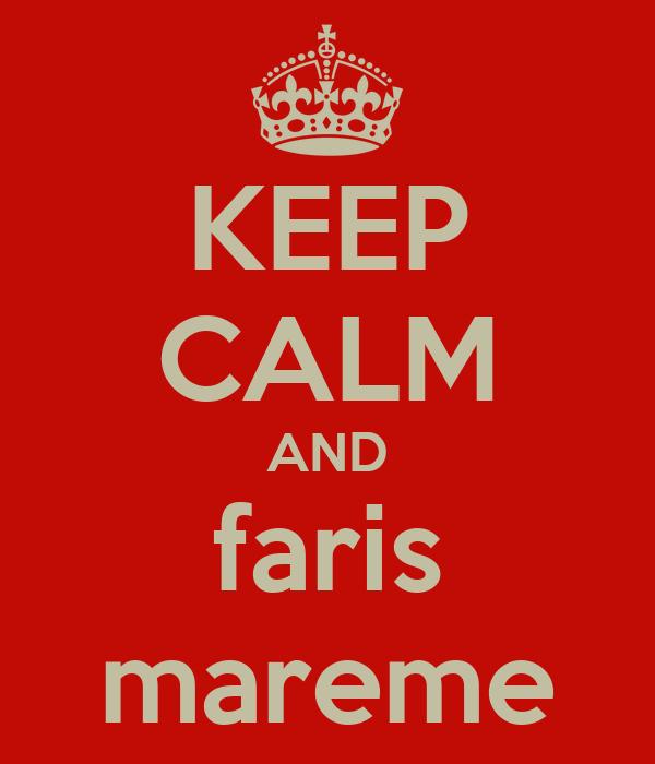 KEEP CALM AND faris mareme