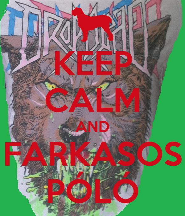 KEEP CALM AND FARKASOS PÓLÓ