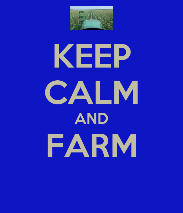 KEEP CALM AND FARM