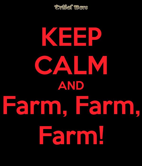KEEP CALM AND Farm, Farm, Farm!