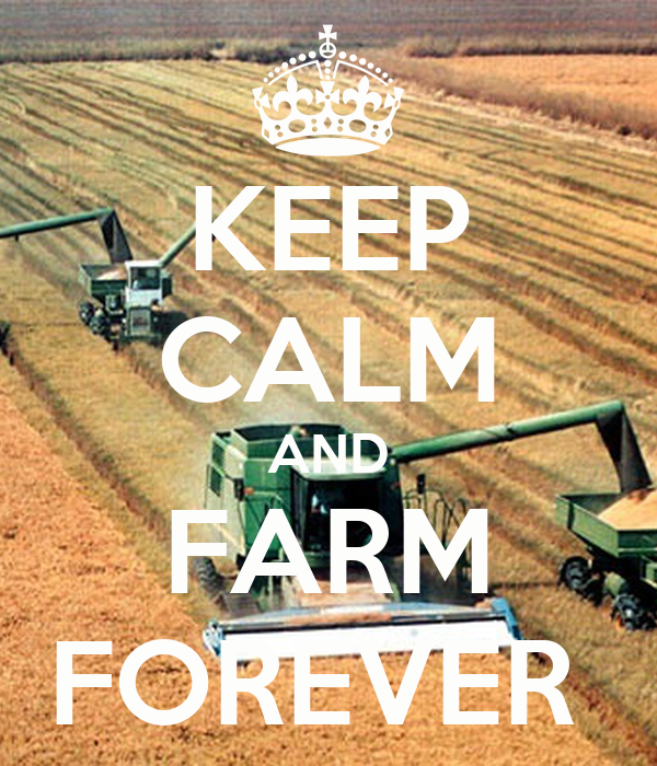 KEEP CALM AND FARM FOREVER