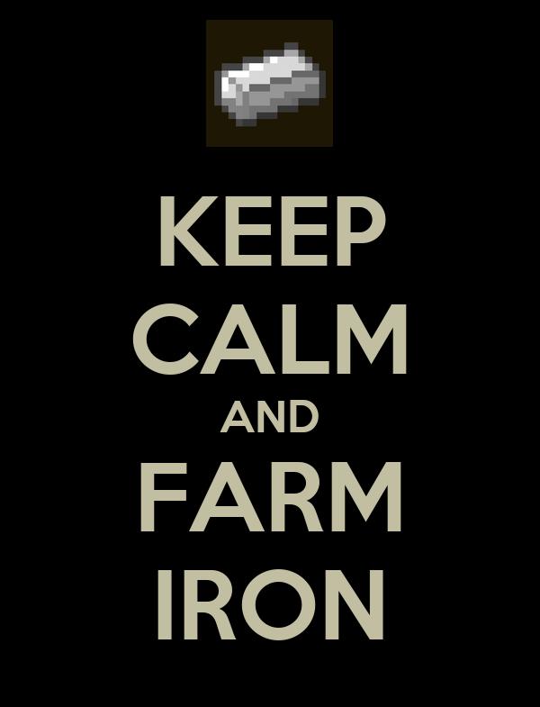 KEEP CALM AND FARM IRON