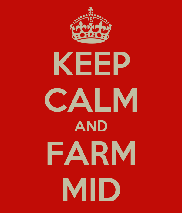 KEEP CALM AND FARM MID