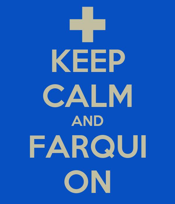 KEEP CALM AND FARQUI ON
