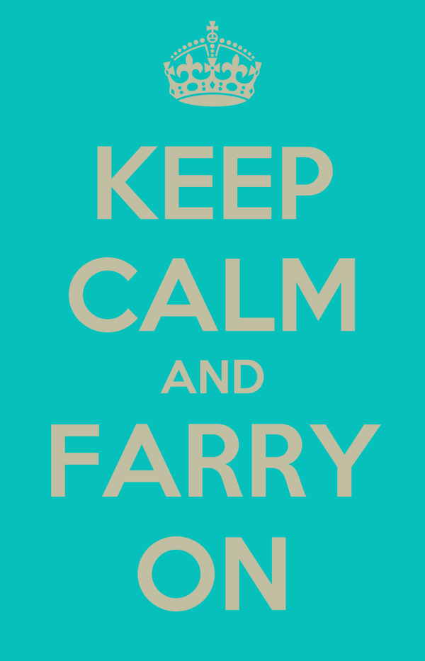 KEEP CALM AND FARRY ON