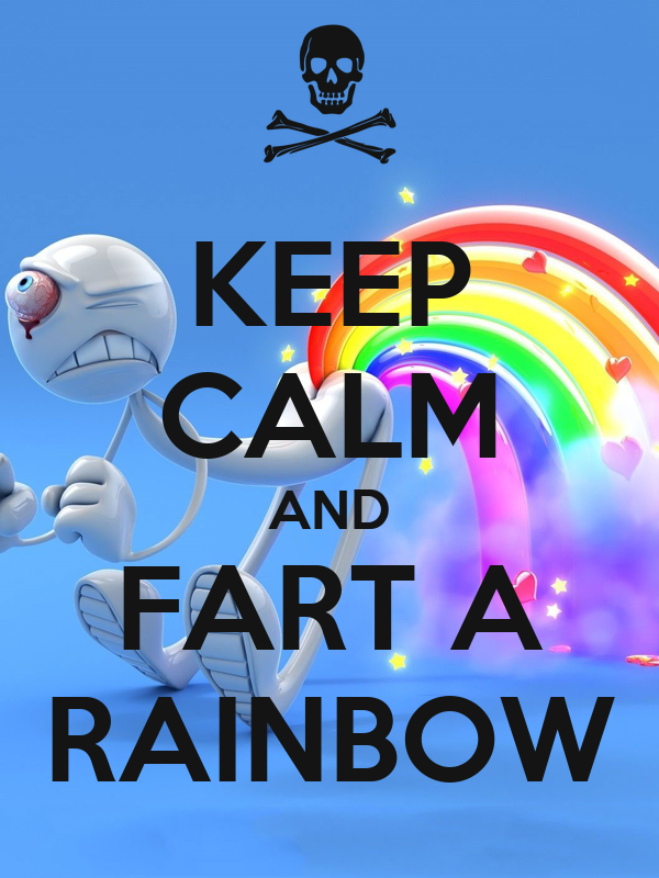 KEEP CALM AND FART A RAINBOW
