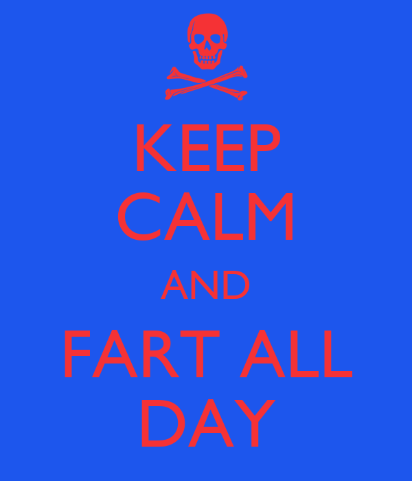 KEEP CALM AND FART ALL DAY