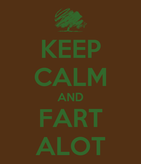 KEEP CALM AND FART ALOT