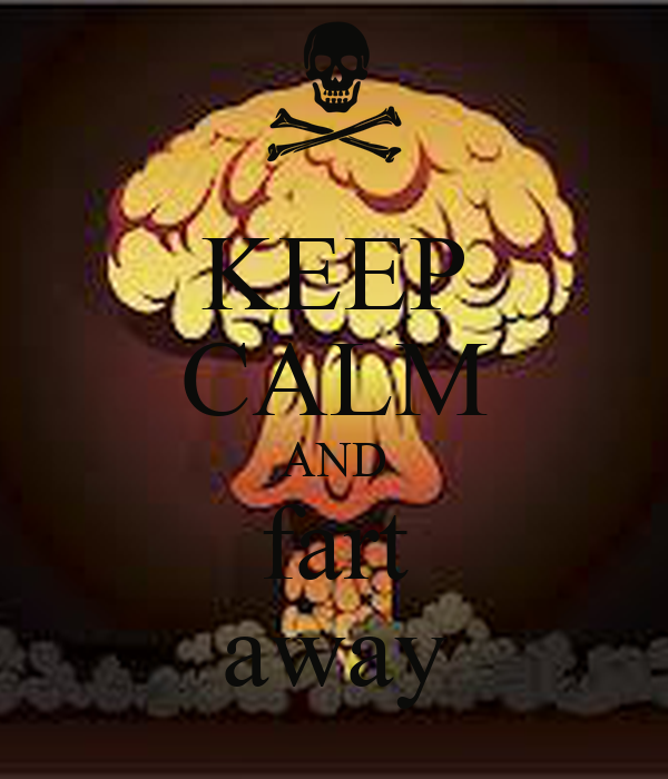 KEEP CALM AND fart away