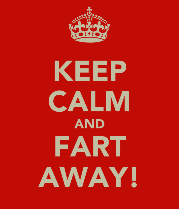 KEEP CALM AND FART AWAY!