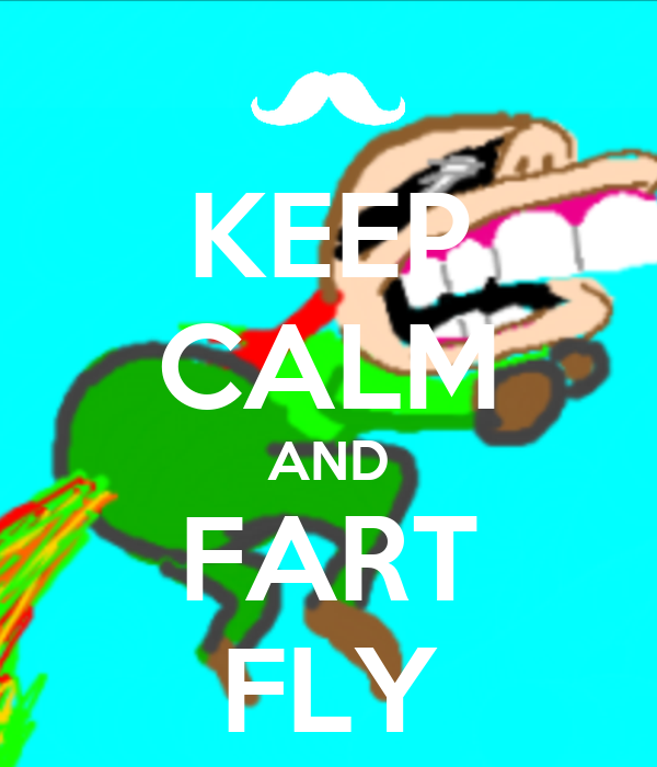 KEEP CALM AND FART FLY