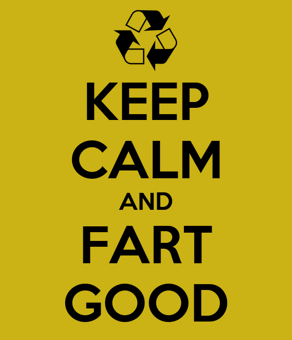 KEEP CALM AND FART GOOD