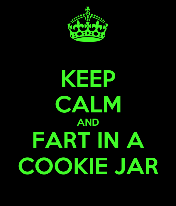 KEEP CALM AND FART IN A COOKIE JAR