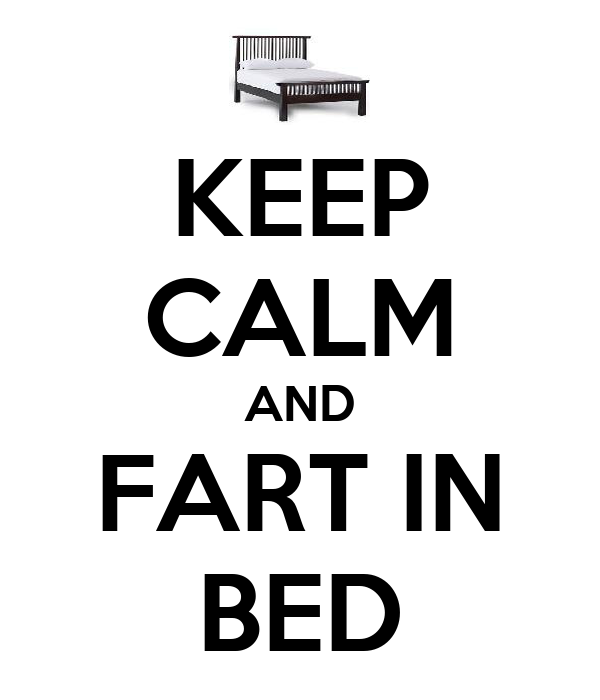 KEEP CALM AND FART IN BED