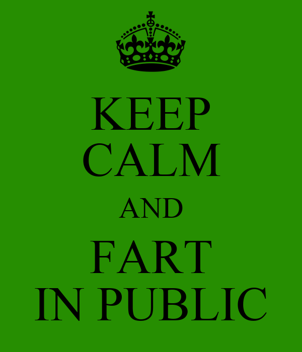 KEEP CALM AND FART IN PUBLIC