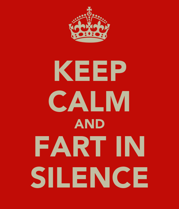 KEEP CALM AND FART IN SILENCE
