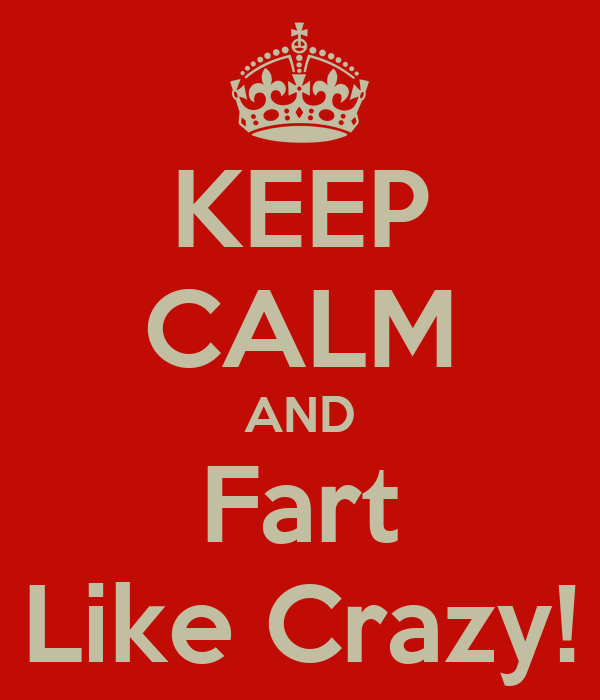 KEEP CALM AND Fart Like Crazy!