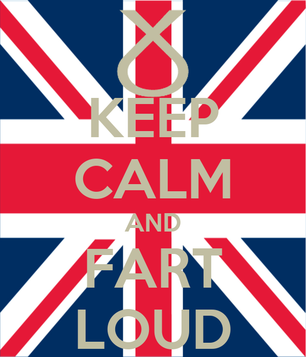 KEEP CALM AND FART LOUD