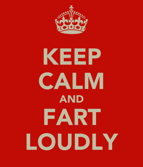 KEEP CALM AND FART LOUDLY
