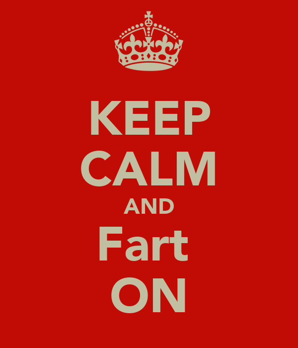 KEEP CALM AND Fart  ON