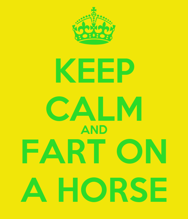 KEEP CALM AND FART ON A HORSE