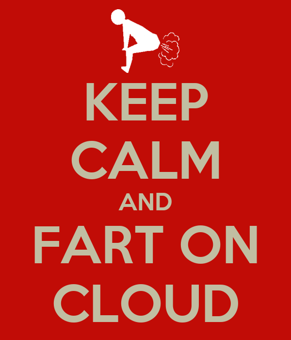 KEEP CALM AND FART ON CLOUD