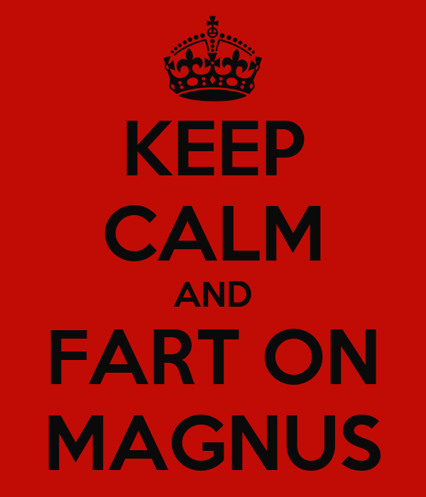 KEEP CALM AND FART ON MAGNUS