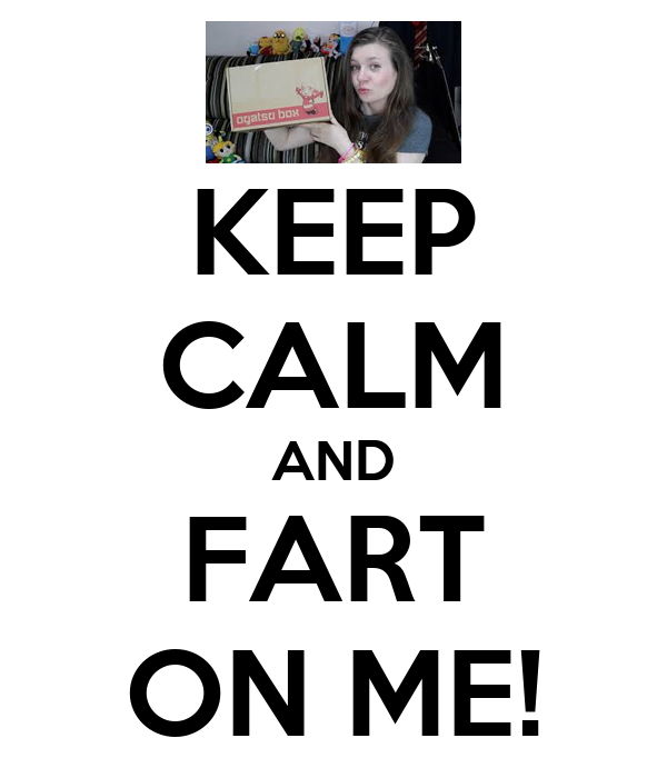 KEEP CALM AND FART ON ME!