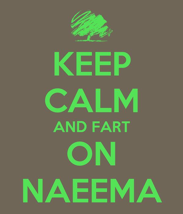 KEEP CALM AND FART ON NAEEMA