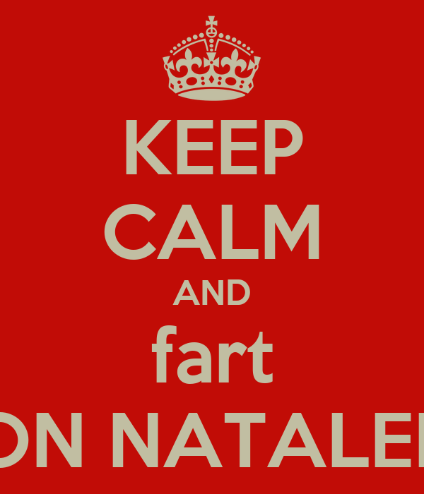 KEEP CALM AND fart ON NATALEE