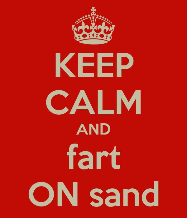 KEEP CALM AND fart ON sand