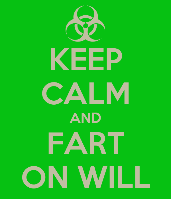 KEEP CALM AND FART ON WILL