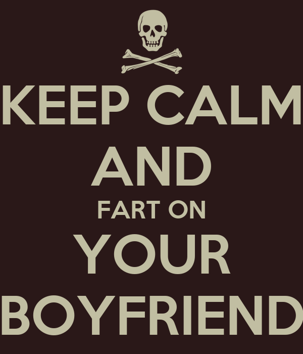 KEEP CALM AND FART ON YOUR BOYFRIEND