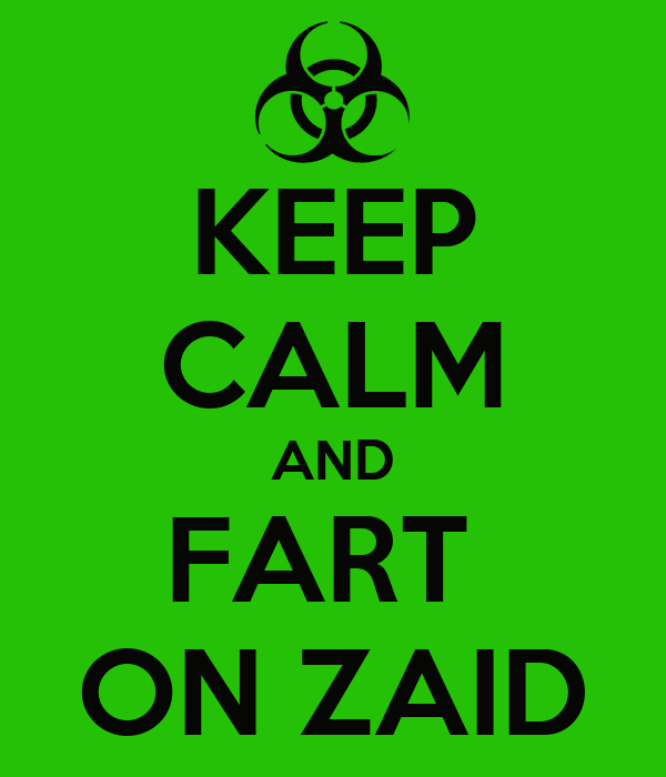 KEEP CALM AND FART  ON ZAID