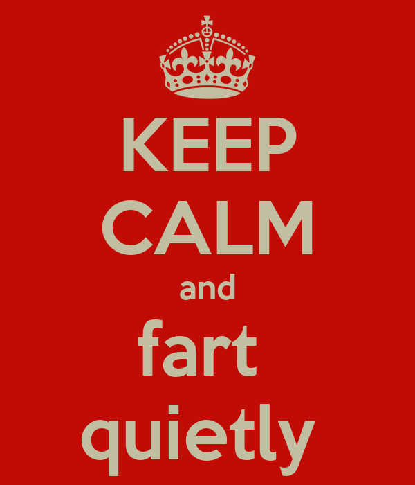 KEEP CALM and fart  quietly
