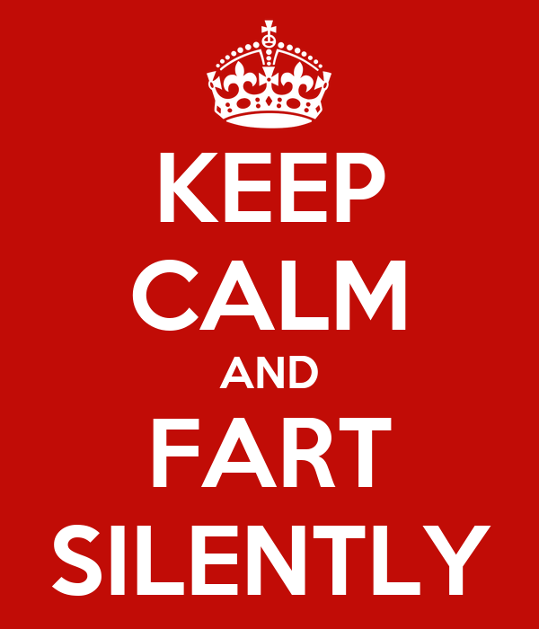 KEEP CALM AND FART SILENTLY