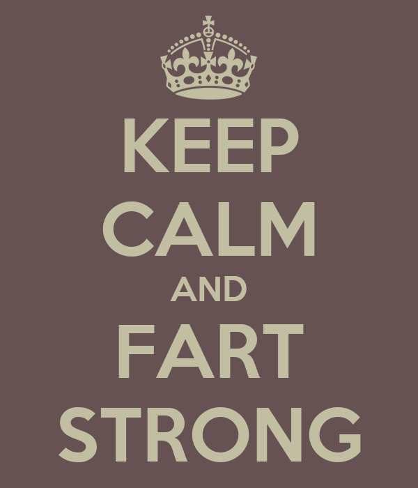 KEEP CALM AND FART STRONG