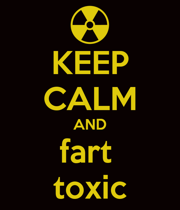 KEEP CALM AND fart  toxic