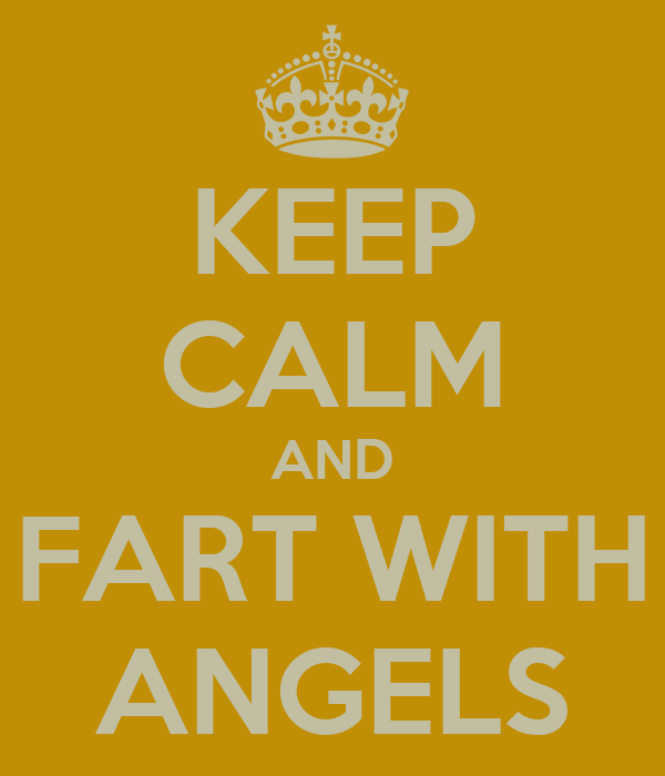 KEEP CALM AND FART WITH ANGELS