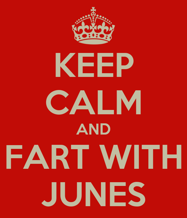 KEEP CALM AND FART WITH JUNES